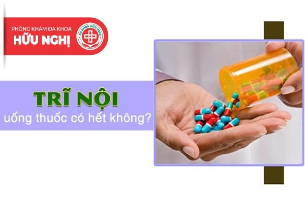 Trĩ nội uống thuốc có hết không?
