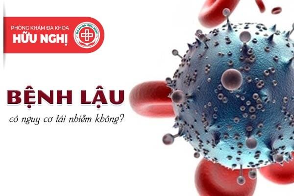 Bệnh lậu có nguy cơ tái nhiễm không?