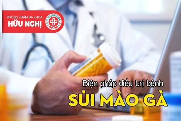 Sử dụng thuốc theo toa bác sĩ kê chữa sùi mào gà