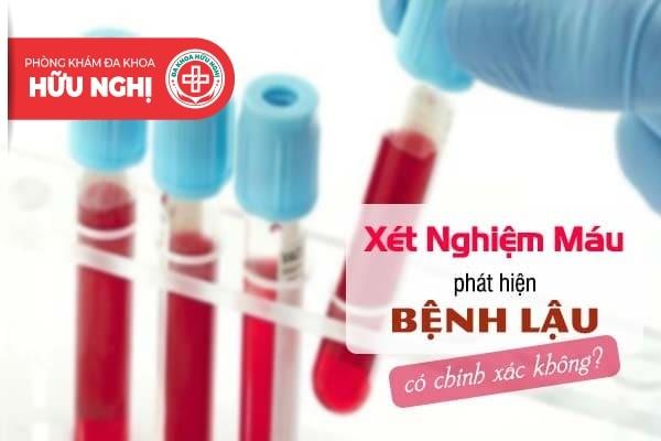 Xét nghiệm máu phát hiện bệnh lậu ở đâu nhanh có kết quả