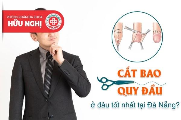 Cắt bao quy đầu ở đâu tốt nhất tại Đà Nẵng