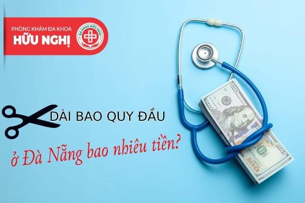 Cắt dài bao quy đầu ở Đà Nẵng tốn bao nhiêu tiền?