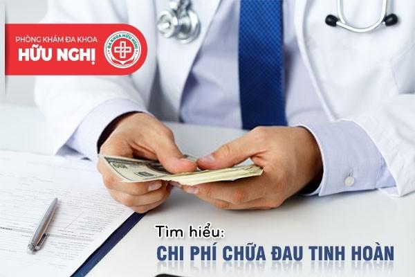 Chi phí chữa trị bệnh đau tinh hoàn mới nhất hiện nay