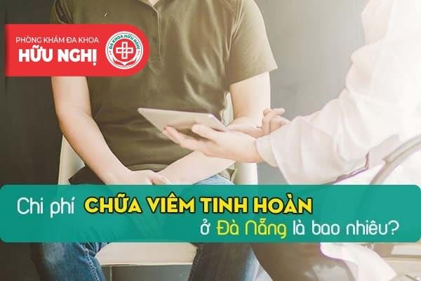 Chi phí chữa viêm tinh hoàn ở Đà Nẵng là bao nhiêu?