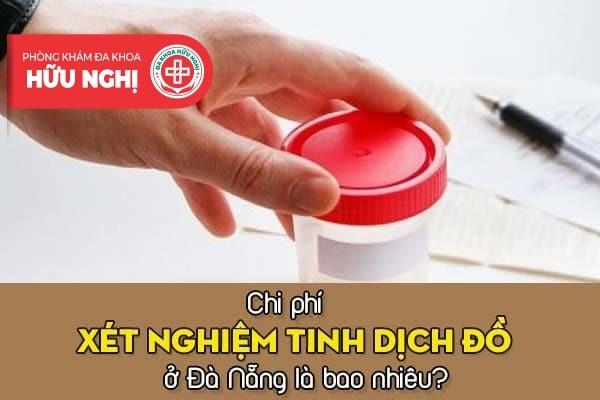 Chi phí xét nghiệm tinh dịch đồ ở Đà Nẵng tốn bao nhiêu tiền?