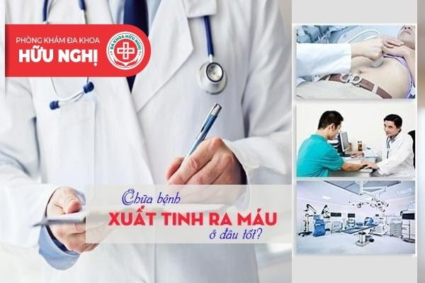 Đâu là địa chỉ uy tín chữa bệnh xuất tinh ra máu tại Quảng Ngãi hiện nay?