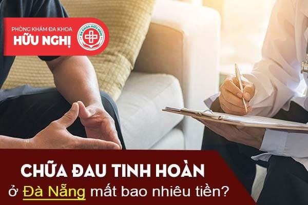 Chữa đau tinh hoàn ở Đà Nẵng mất bao nhiêu tiền?