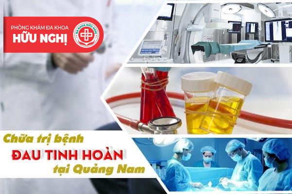 Chữa trị bệnh đau tinh hoàn ở đâu uy tín tại Quảng Nam?