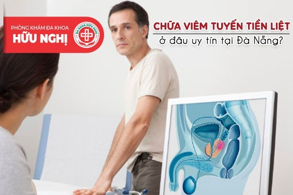 Chữa trị bệnh viêm tuyến tiền liệt ở đâu uy tín tại Đà Nẵng