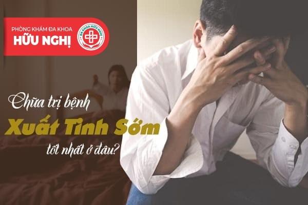 Nơi nào đủ uy tín để chữa trị bệnh xuất tinh sớm ở Quảng Ngãi?