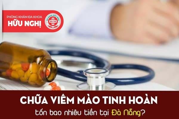 Chữa viêm mào tinh hoàn tốn bao nhiêu tiền tại Đà Nẵng?