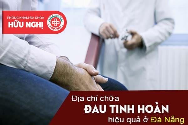 Địa chỉ chữa đau tinh hoàn hiệu quả ở Đà Nẵng