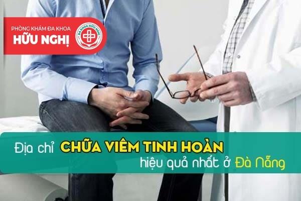 Nơi nào là địa chỉ chữa viêm tinh hoàn hiệu quả nhất ở Đà Nẵng?