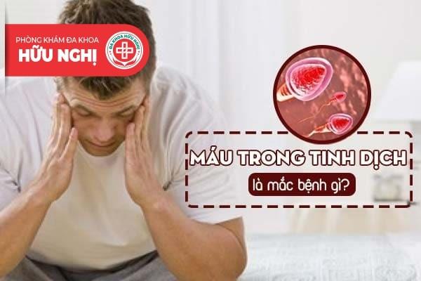 Máu trong tinh dịch là mắc bệnh gì?