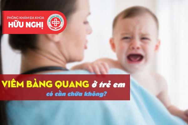 Viêm bàng quang ở trẻ em có cần chữa không?