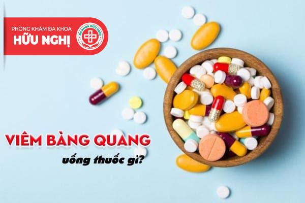 Viêm bàng quang uống thuốc gì hiệu quả nhất?