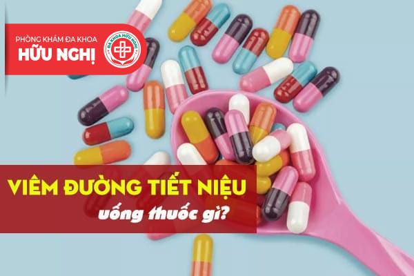 Viêm đường tiết niệu uống thuốc gì hiệu quả?
