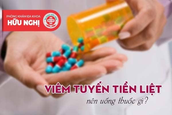 Liệu viêm tuyến tiền liệt nên uống thuốc gì?