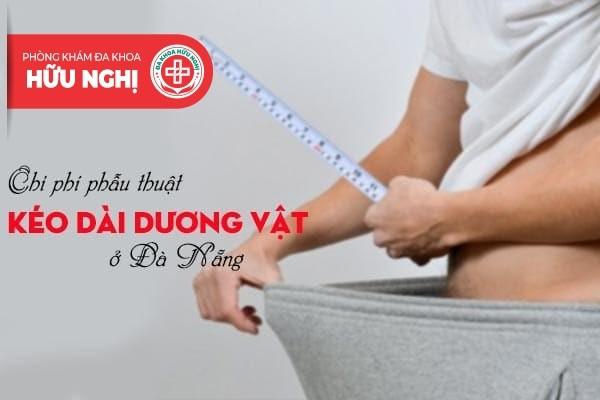 Chi phí phẫu thuật kéo dài dương vật ở Đà Nẵng giá bao nhiêu?