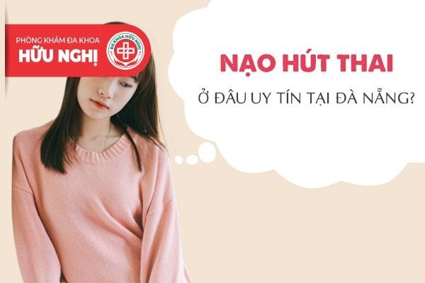 Nạo hút thai ở đâu uy tín tại Đà Nẵng