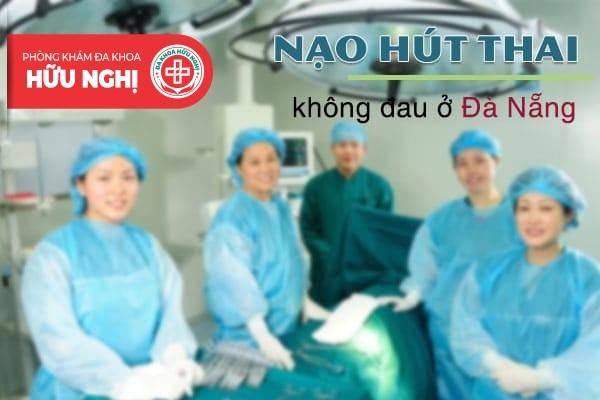 Nạo hút thai không đau ở Đà Nẵng an toàn và uy tín