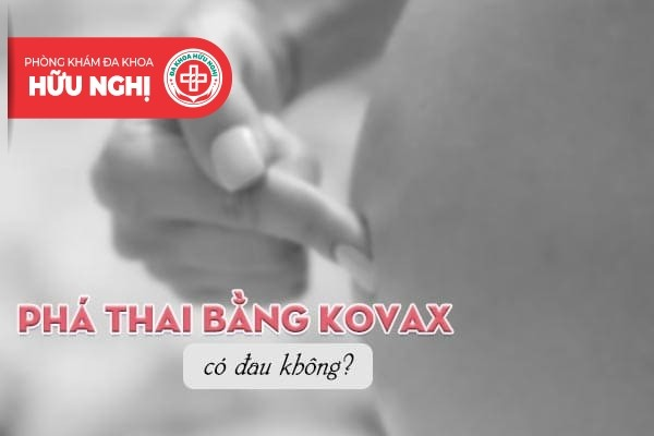 Phương pháp phá thai bằng kovax có đau không?
