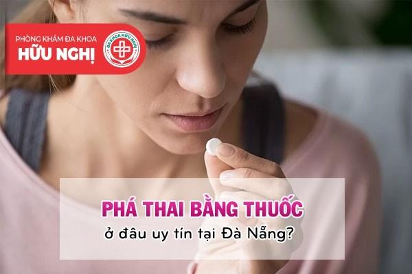 Phá thai bằng thuốc ở đâu uy tín tại Đà Nẵng