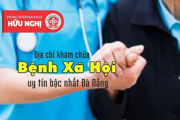 Địa chỉ khám chữa bệnh xã hội uy tín bậc nhất Đà Nẵng