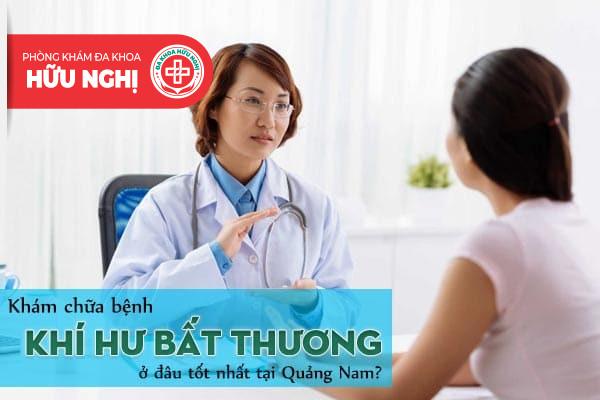 Khám chữa bệnh khí hư bất thường ở đâu tốt nhất tại Quảng Nam?