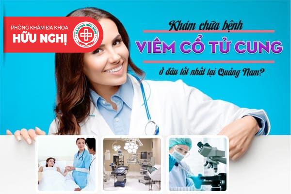 Khám chữa bệnh viêm cổ tử cung ở đâu tốt nhất tại Quảng Nam?