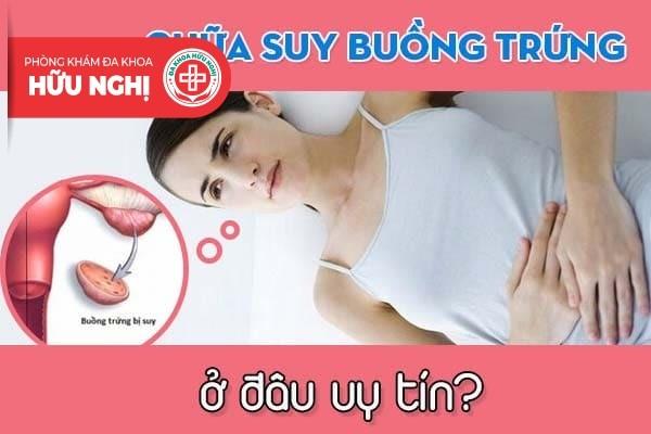 Chữa suy buồng trứng ở đâu uy tín tại Đà Nẵng - Phòng Khám Hữu Nghị?
