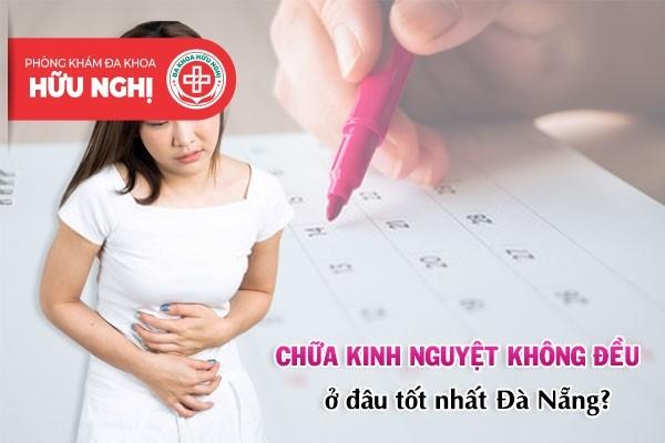 Chữa trị bệnh kinh nguyệt không đều Đà Nẵng ở đâu tốt?