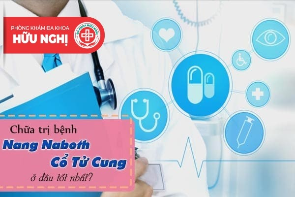 Chữa trị bệnh nang naboth cổ tử cung tốt nhất ở Quảng Ngãi