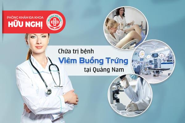 Nơi nào chữa trị bệnh viêm buồng trứng tại Quảng Nam uy tín?