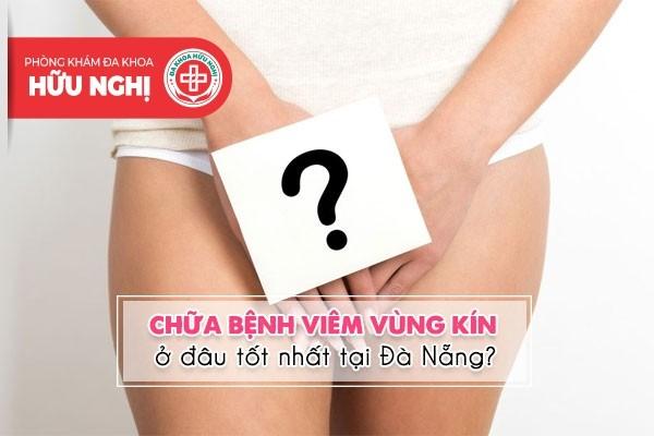 Khám chữa bệnh viêm vùng kín ở đâu tốt nhất tại Đà Nẵng