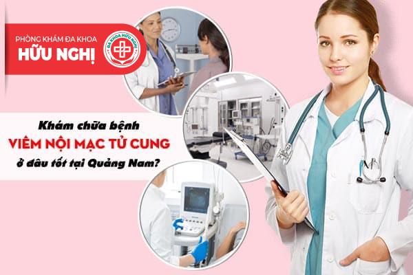 Khám chữa bệnh viêm nội mạc tử cung ở đâu tốt tại Quảng Nam?