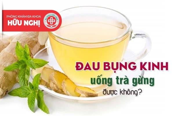 Đau bụng kinh có nên uống trà gừng không?