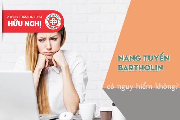 Nang tuyến bartholin có nguy hiểm không?