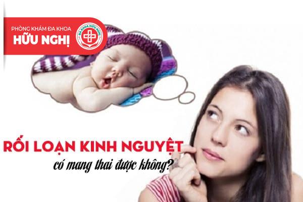 Rối loạn kinh nguyệt có mang thai được không?