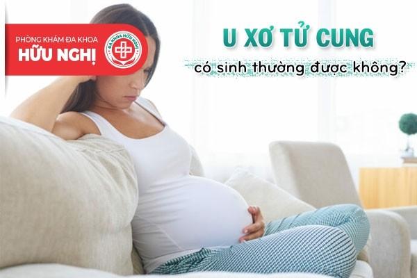 Mắc bệnh u xơ tử cung có sinh thường được không