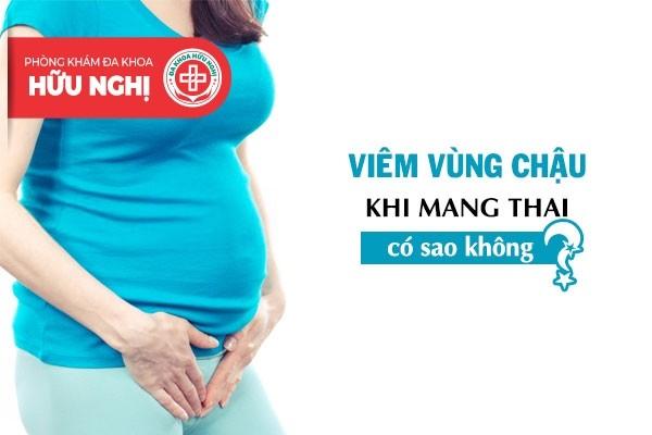 Viêm vùng chậu khi mang thai có sao không