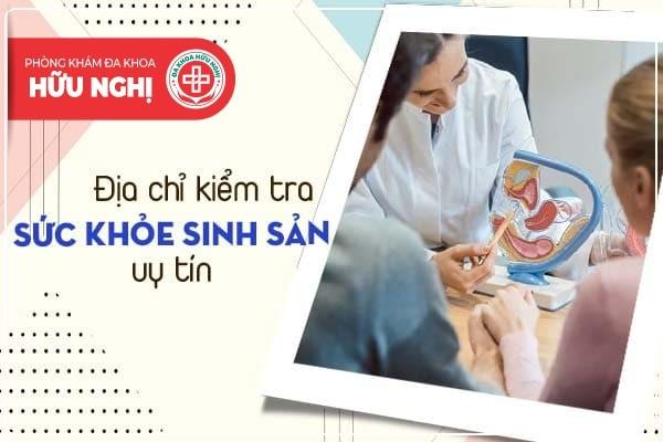Địa chỉ kiểm tra sức khỏe sinh sản uy tín ở Huế