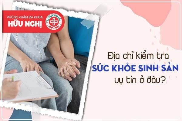Địa chỉ kiểm tra sức khỏe sinh sản uy tín ở Quảng Ngãi