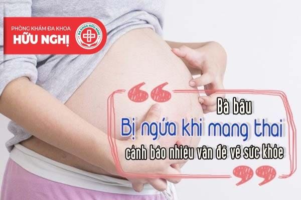 Bà bầu bị ngứa khi mang thai: dấu hiệu cảnh báo nhiều vấn đề về sức khỏe