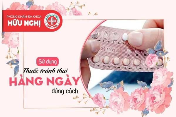 [HƯỚNG DẪN] Sử dụng thuốc tránh thai hàng ngày đúng cách