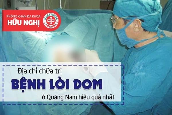 Địa chỉ chữa trị bệnh lòi dom ở Quảng Nam hiệu quả nhất