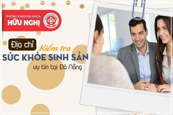 Đâu là địa chỉ kiểm tra sức khỏe sinh sản ở Đà Nẵng uy tín?