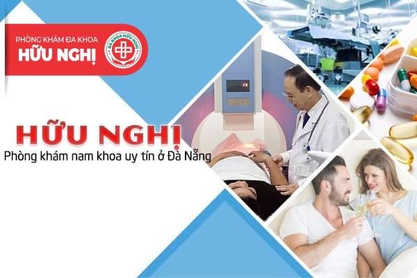 Đa khoa Hữu Nghị - Phòng khám nam khoa uy tín ở Đà Nẵng
