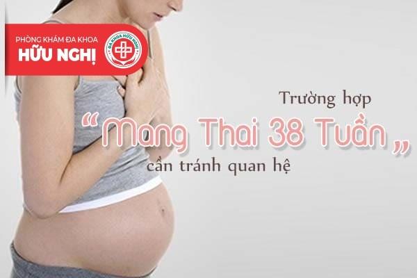 Những trường hợp cần tránh quan hệ khi đang mang thai 38 tuần