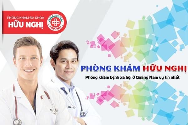 Phòng KhámHữu Nghị - Phòng khám bệnh xã hội ở Quảng Nam uy tín nhất